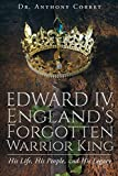 Edward IV, England's Forgotten Warrior King