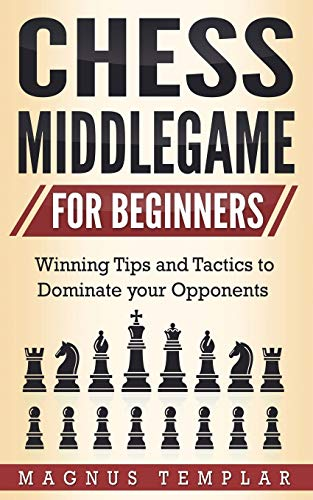 Compare Textbook Prices for Chess Middlegame for Beginners: Winning Tips and Tactics to Dominate your Opponents  ISBN 9783907269114 by Templar, Magnus