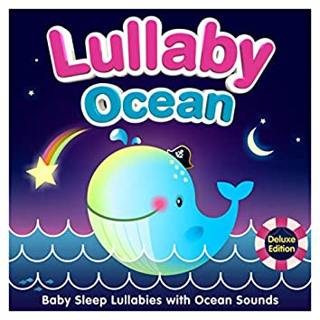 Lullaby Ocean - Baby Sleep Lullabies with Ocean Sounds (Deluxe Edition)