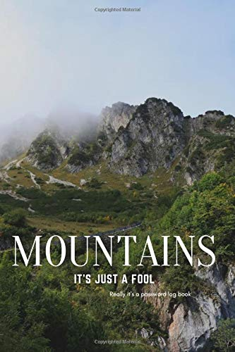 Mountains It's just a fool Really it's a Password Log Book: Now you'll never forget your password or login. It's great gift for someone who you like ... Note your all passwords in one place. 6''x9''