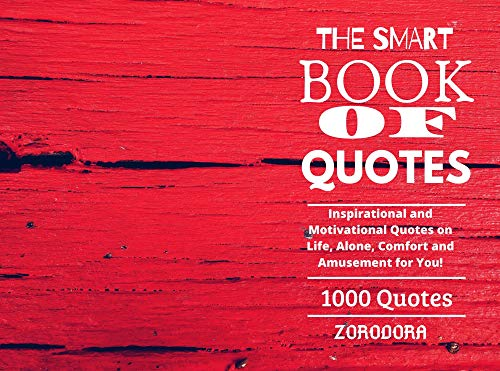 The Smart Book Of Quotes : 1000 Quotes Inspirational and Motivational Quotes on Life, Alone, Comfort and Amusement for You! (English Edition)