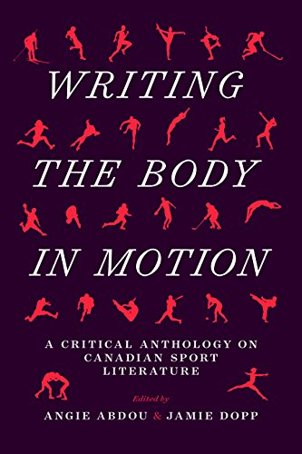 Writing the Body in Motion: A Critical Anthology on Canadian Sport Literature