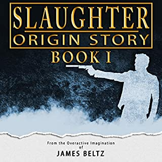 Slaughter: Origin Story                   By:                                                                                                                                 James Beltz                               Narrated by:                                                                                                                                 Shawn Milo                      Length: 10 hrs and 35 mins     116 ratings     Overall 4.2