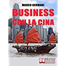 Business con la Cina: Come Fare Affari con il Made in China e l'Import Export