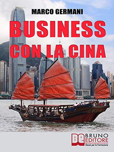 Business con la Cina: Come Fare Affari con il Made in China e l'Import Export