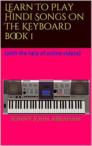 Learn To Play Hindi Songs On The Keyboard book 1: (with the help of online videos) (English Edition)