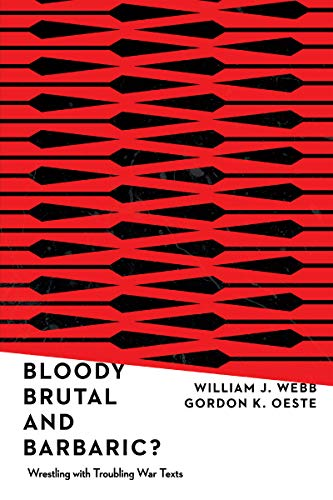 Bloody, Brutal, and Barbaric?: Wrestling with Troubling War Texts