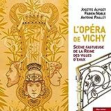 L'Opéra de Vichy - Scène fastueuse de la Reine des villes d'eaux