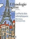 Ethnologie française, N° 3, Juillet 2012 - Le Paris des ethnologues : Des lieux, des hommes