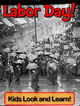 Labor Day! Learn About Labor Day and Enjoy Colorful Pictures - Look and Learn! (50+ Photos of Labor Day) by [Becky Wolff]