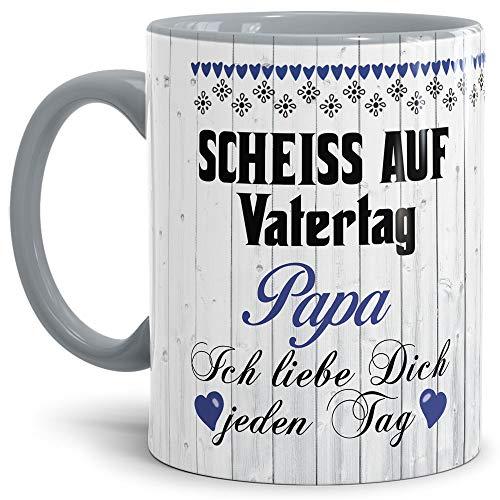 Lustige Tasse mit Spruch für Papa - Scheiß auf Vatertag - Kaffee-Tasse/Geschenk-Idee Väter/Vatertagsgeschenk/Geburtstag - Innen & Henkel Grau