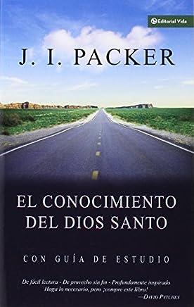 El Conocimiento del Dios Santo (Spanish Edition) by J. I. Packer(2006-03-13)