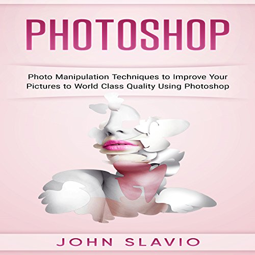 Photoshop: Photo Manipulation Techniques to Improve Your Pictures to World-Class audiobook cover art