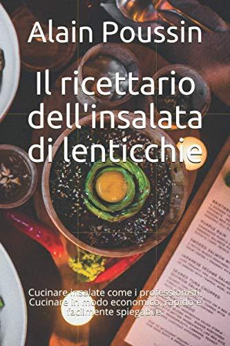 Il ricettario dell'insalata di lenticchie: Cucinare insalate come i professionisti. Cucinare in modo...
