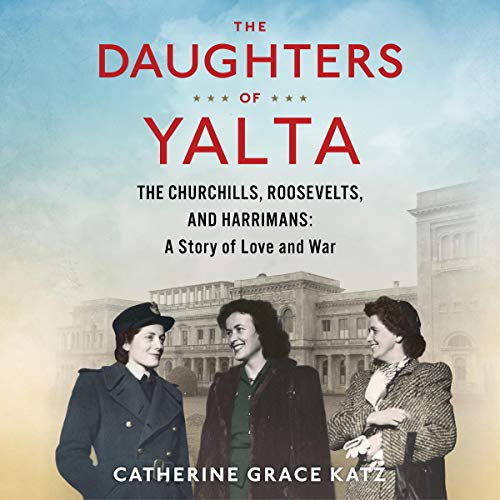 The Daughters of Yalta Audiobook By Catherine Grace Katz cover art