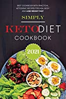 Simply Keto Diet Cookbook 2021: Best Cookbook With Practical Ketogenic Recipes for Heal Body and Lose Weight Fast