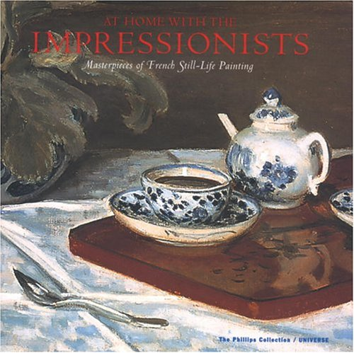 At Home with the Impressionists: Still Lifes from Cézanne to Van Gogh: Still Lives from Cezanne to Van Gogh