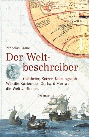 Der Weltbeschreiber: Gelehrter, Ketzer, Kosmograph - Wie die Karten des Gerhard Mercator die Welt veränderten