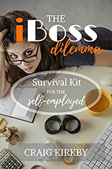 [Craig Kirkby]のThe iBoss Dilemma: Survival Kit for the Self-Employed (English Edition)