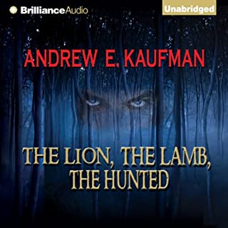 The Lion, The Lamb, The Hunted                   By:                                                                                                                                 Andrew E. Kaufman                               Narrated by:                                                                                                                                 Luke Daniels                      Length: 6 hrs and 38 mins     413 ratings     Overall 4.1