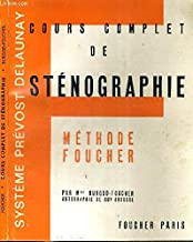 COURS COMPLET DE STENOGRAPHIE - METHODE FOUCHER - SYSTEME PREVOST DELAUNAY - Théorie - exemples - conseils pratiques - exercices gradués d'écriture et de lecture - gammes d'entrainement.