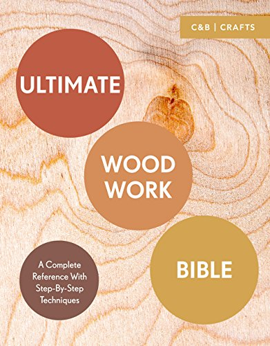 Compare Textbook Prices for Ultimate Woodwork Bible: A Complete Reference with Step-by-Step Techniques C&B Crafts Bible Series Reprint Edition ISBN 9781911163435 by Davy, Phil,Plewes, Ben