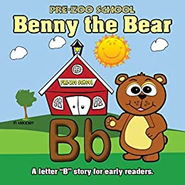 "Pre-Zoo School - Benny the Bear: A letter ""B"" story for early readers. (The Road to 1000 Stories Book 12) by [Ann Knipp]"