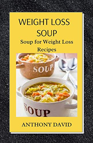 Weight Loss Soup: Soup for Weight Loss Recipes (English Edition)