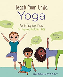 Teach Your Child Yoga Fun Easy Yoga Poses For Happier Healthier Kids Kindle Edition By Roberts Lisa Health Fitness Dieting Kindle Ebooks Amazon Com