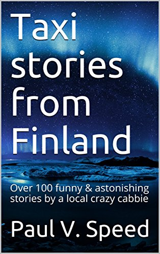 Taxi stories from Finland: Over 100 funny & astonishing stories by a...