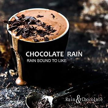 Chocolate Rain - Rain Sound to Like