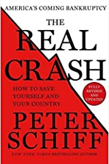 The Real Crash: America's Coming Bankruptcy - How to Save Yourself and Your Country 2nd edition by Schiff, Peter D. (2014) Hardcover Hardcover
