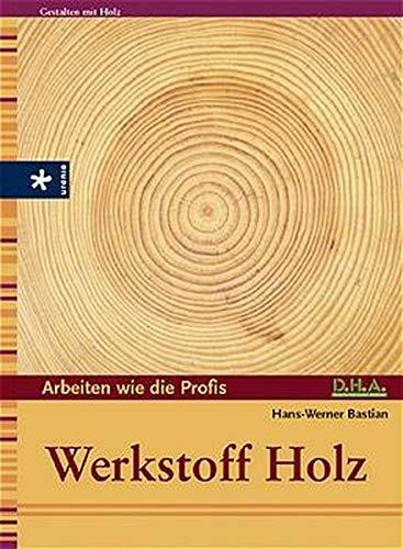 Arbeiten wie die Profis: Werkstoff Holz