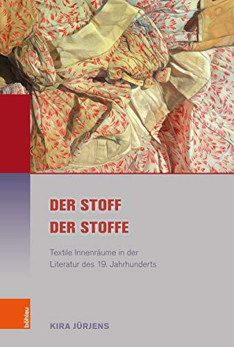 Der Stoff der Stoffe: Textile Innenräume in der Literatur des 19. Jahrhunderts (Literatur-Kultur-Geschlecht (ehem. Große Reihe))