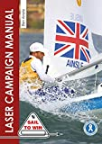 The Laser Campaign Manual: Top Tips from the World's Most Successful Olympic Sailor: 10 (Sail to Win)