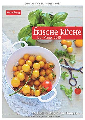 Frische Küche 2016: Der Planer, 53 Blatt mit köstlichen Rezepten<br>