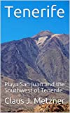 Tenerife: Playa San Juan and the South and Southwest of Tenerife (English Edition)