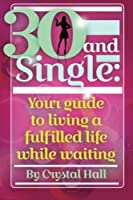 30 and Single: Your guide to living a fulfilled life while waiting