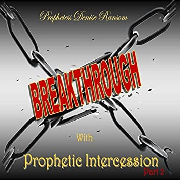 Breakthrough with Prophetic Intercession, Pt. 2