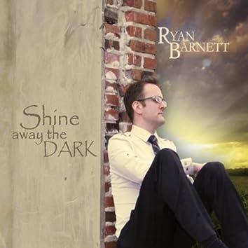 Shine Away the Dark