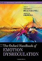 The Oxford Handbook of Emotion Dysregulation (Oxford Library of Psychology)