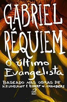 O último evangelista (Baseado na obra de H. P. Lovecraft e Robert W. Chambers) por [Gabriel Réquiem]