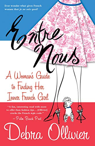 Entre Nous: A Woman's Guide to Finding Her Inner French Girl (English Edition)