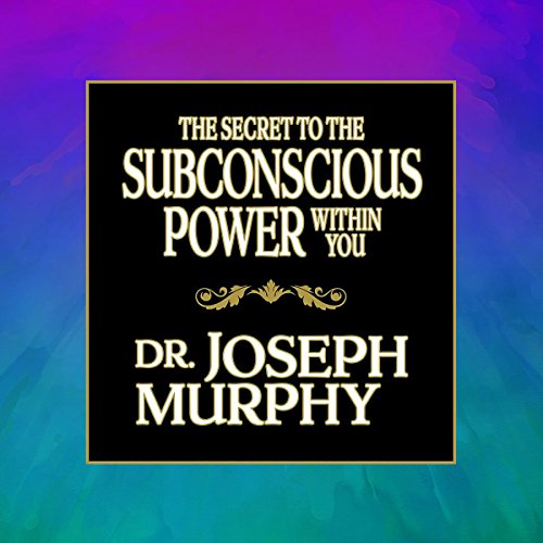 The Secret to the Subconscious Power Within You audiobook cover art