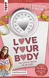 Love your body und schließe Frieden mit dir selbst!: Mit ErinnerDich Memokärtchen für einen bewussten Alltag