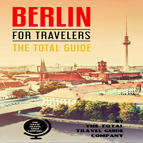 Berlin for Travelers: The Total Guide audiobook cover art