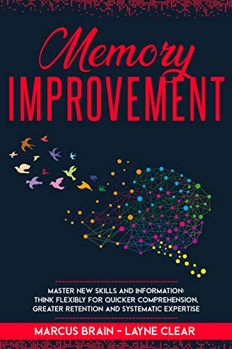 Memory Improvement: Master New Skills and Information: Think Flexibly for Quicker Comprehension, Greater Retention and Systematic Expertise Front Cover