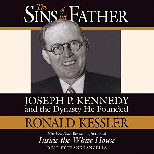 The Sins of the Father     Joseph P. Kennedy and the Dynasty He Founded              By:                                                                                                                                 Ronald Kessler                               Narrated by:                                                                                                                                 Frank Langella                      Length: 3 hrs     Not rated yet     Overall 0.0