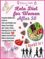 Keto Diet for Women Over 50: COOKBOOK + DIET EDITION-Complete Beginners Guide to Fast Lose Weight and Shape Your Body! 300+ Easy, Tasty, Healthy & Low-carb Diet Recipes! Regain Confidence & Balance Hormones! +4week Meal Plan!!