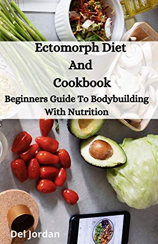 Ectomorph Diet And Cookbook: Beginners Guide To Bodybuilding With Nutrition (English Edition)